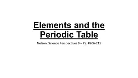 Elements and the Periodic Table Nelson: Science Perspectives 9 – Pg. #