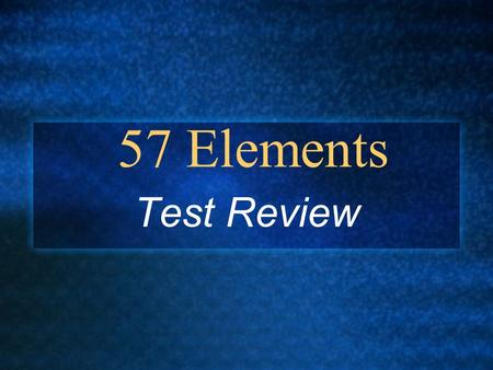 57 Elements Test Review. Hydrogen H Lithium Li.