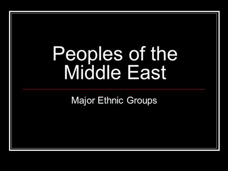 Peoples of the Middle East Major Ethnic Groups. Persians.