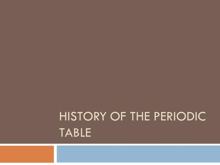 HISTORY OF THE PERIODIC TABLE.  Elements like gold, silver, tin, copper, lead, and mercury have been known for thousands of years.  The first scientific.