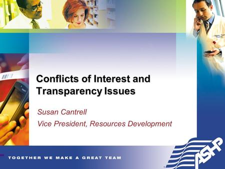Conflicts of Interest and Transparency Issues Susan Cantrell Vice President, Resources Development.