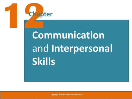 12 Chapter Communication and Interpersonal Skills Copyright ©2011 Pearson Education.