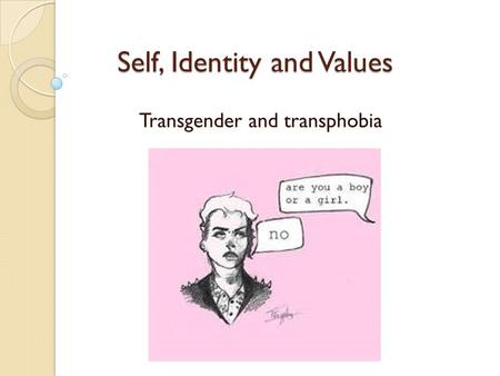 Self, Identity and Values Transgender and transphobia.