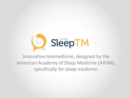 Innovative telemedicine, designed by the American Academy of Sleep Medicine (AASM), specifically for sleep medicine.