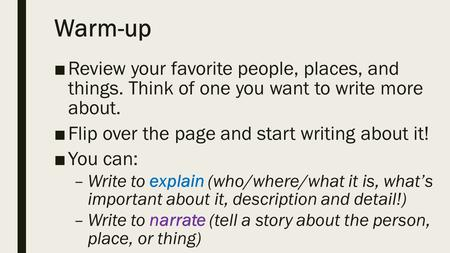 Warm-up ■Review your favorite people, places, and things. Think of one you want to write more about. ■Flip over the page and start writing about it! ■You.