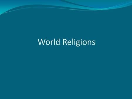 World Religions. Judaism, Christianity, and Islam  All three of these religions began in Southwest Asia and can all trace their history back to a man.