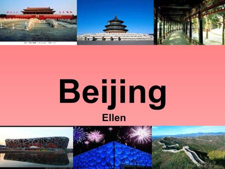 Beijing Ellen. Beijing is a charming (吸引 人的) city with a long history and lots of modern buildings.There are many famous heritage sites( 名胜古 迹) in Beijing,