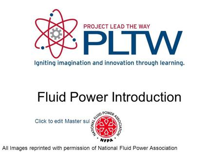 Click to edit Master subtitle style Fluid Power Introduction All Images reprinted with permission of National Fluid Power Association.