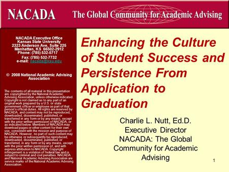 Enhancing the Culture of Student Success and Persistence From Application to Graduation NACADA Executive Office Kansas State University 2323 Anderson Ave,