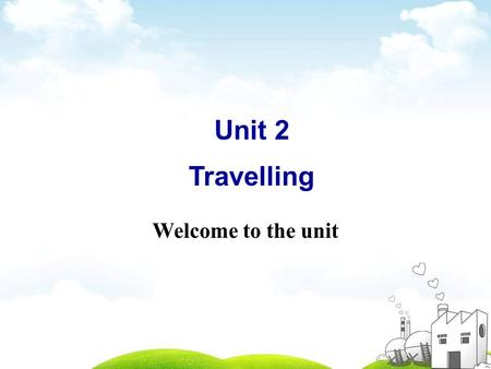 Welcome to the unit Unit 2 Travelling. Free talk If we talk about travelling, what do you think of?