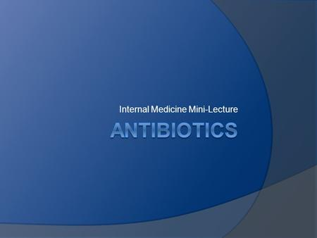 Internal Medicine Mini-Lecture. Learning Points  Basics  Choosing antibiotics  Overview.