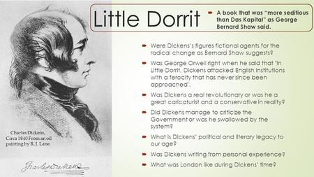 "Little Dorrit  A book that was ""more seditious than Das Kapital"" as George Bernard Shaw said.  Were Dickens's figures fictional agents for the radical."