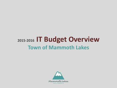 IT Budget Overview Town of Mammoth Lakes.