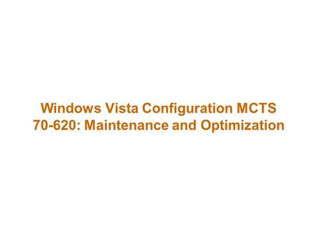 Windows Vista Configuration MCTS : Maintenance and Optimization.