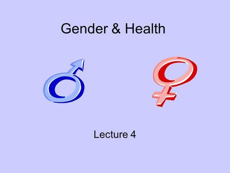 Gender & Health Lecture 4. Game Plan Announcements? Introductions Name that Tune! Men & health Women & health Documentaries Take home messages.