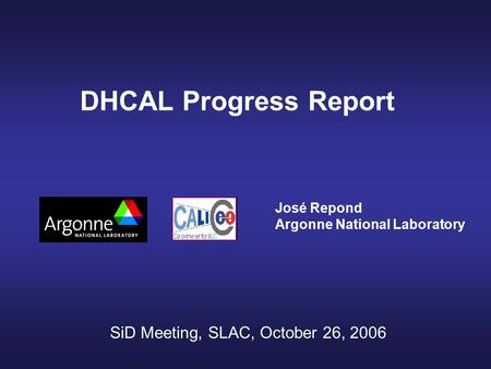 DHCAL Progress Report José Repond Argonne National Laboratory SiD Meeting, SLAC, October 26, 2006.