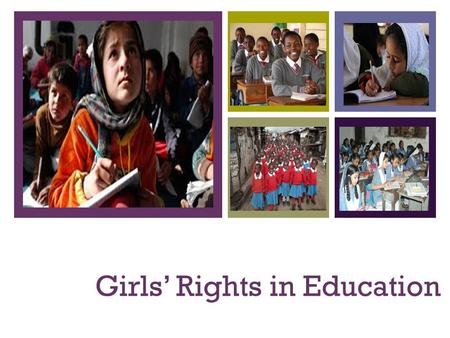 + Girls' Rights in Education. + Learning Intention To understand the inequalities that girls face in education.