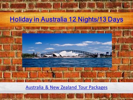 Holiday in Australia 12 Nights/13 Days Australia & New Zealand Tour Packages.