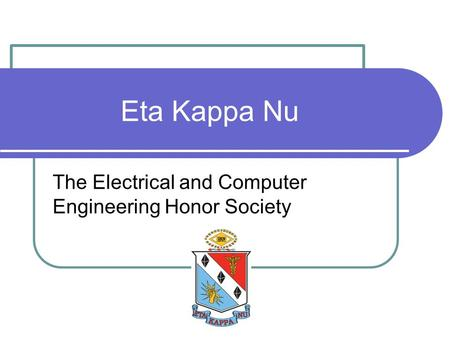 Eta Kappa Nu The Electrical and Computer Engineering Honor Society.