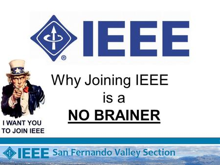 Why Joining IEEE is a NO BRAINER. IEEE VISION Be essential to the global technical community and to technical professionals everywhere, and be universally.