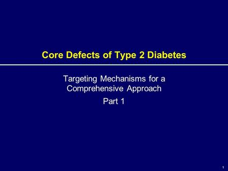 1 Core Defects of Type 2 Diabetes Targeting Mechanisms for a Comprehensive Approach Part 1 1.