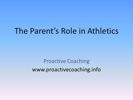The Parent's Role in Athletics Proactive Coaching