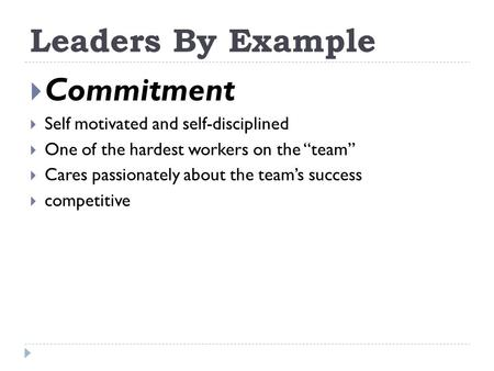 "Leaders By Example  Commitment  Self motivated and self-disciplined  One of the hardest workers on the ""team""  Cares passionately about the team's."