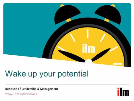 Wake up your potential. The UK's biggest awarding body for leadership and management Widest and most flexible qualification portfolio Supporting all levels.