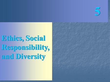 Ethics, Social Responsibility, and Diversity 5 5.