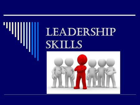 LEADERSHIP SKILLS. Many years of experience in Exploring have shown that good leadership is a result of the careful application of 11 skills that any.