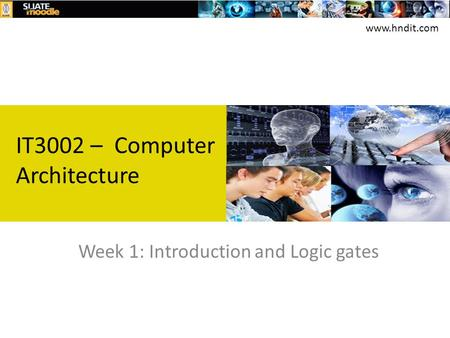 Week 1: Introduction and Logic gates IT3002 – Computer Architecture