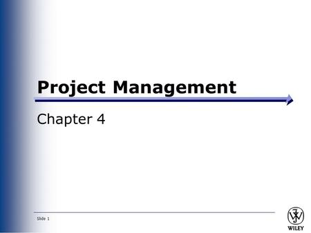 Slide 1 Project Management Chapter 4. PowerPoint Presentation for Dennis, Wixom & Tegardem Systems Analysis and Design Copyright 2001 © John Wiley & Sons,