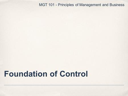 Foundation of Control MGT Principles of Management and Business.