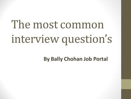 The most common interview question's By Bally Chohan Job Portal.