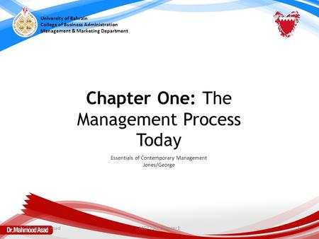 University of Bahrain College of Business Administration Management & Marketing Department Essentials of Contemporary Management Jones/George Chapter One: