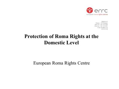Protection of Roma Rights at the Domestic Level European Roma Rights Centre.