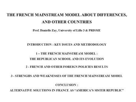THE FRENCH MAINSTREAM MODEL ABOUT DIFFERENCES, AND OTHER COUNTRIES Prof. Danielle Zay, University of Lille 3 & PRISME INTRODUCTION : KEY ISSUES AND METHODOLOGY.