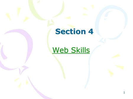 1 Section 4 Web Skills. 2 Aims By the end of this section You will have a clear idea of the potential of the Web. You will have taken a few steps towards.