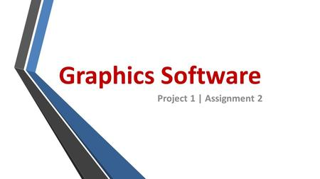 Graphics Software Project 1 | Assignment 2. WHAT WILL I BE DISCUSSING TODAY? What is Graphics Software? Bitmap Images Vcetor Images Photo Manipulation.
