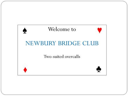 Welcome to NEWBURY BRIDGE CLUB Two-suited overcalls.