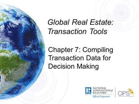 Global Real Estate: Transaction Tools Chapter 7: Compiling Transaction Data for Decision Making.
