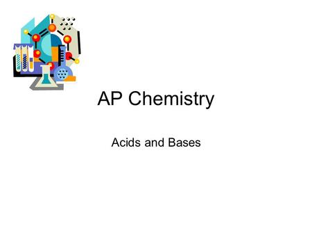 AP Chemistry Acids and Bases. Aqueous Equilibria: Acids and Bases Arrhenius Acids and Bases Acids cause [H+] to increase, bases cause [OH-] to increase.