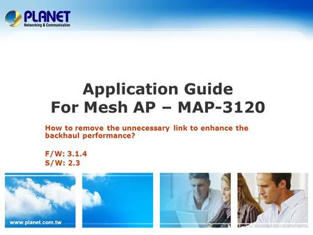 Application Guide For Mesh AP – MAP-3120 How to remove the unnecessary link to enhance the backhaul performance? F/W: S/W: 2.3.