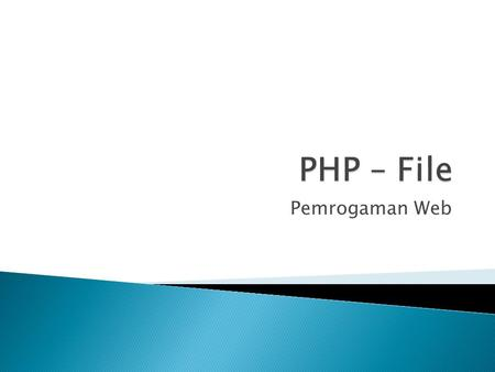 Pemrogaman Web.  File handling is an important part of any web application. You often need to open and process a file for different tasks.