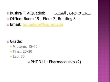  Bushra T. AlQuadeib بـــشرى توفيق القضيب  Office: Room 19, Floor 2, Building 8     Grade:  Midterm: