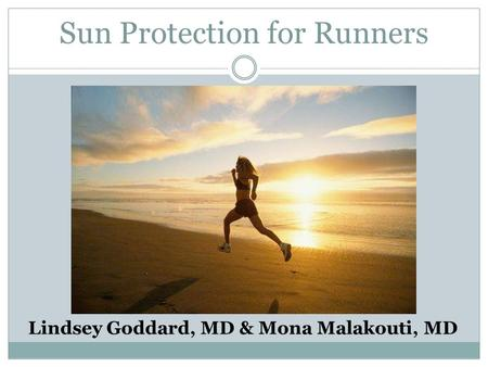 Sun Protection for Runners Lindsey Goddard, MD & Mona Malakouti, MD.
