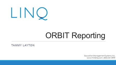ORBIT Reporting TAMMY LAYTON Education Management Systems, Inc.  (800)