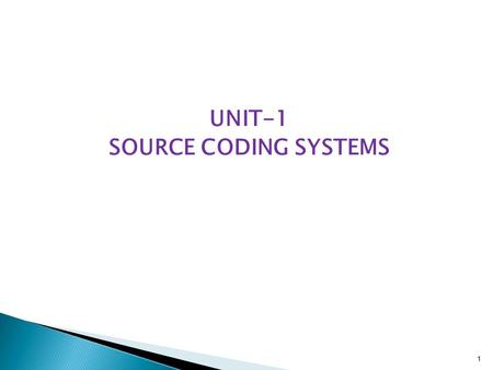 UNIT-1 SOURCE CODING SYSTEMS 1.  Source: analog or digital  Transmitter: transducer, amplifier, modulator, oscillator, power amp., antenna  Channel: