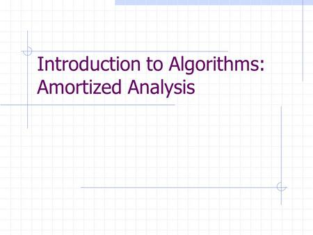 Introduction to Algorithms: Amortized Analysis. Introduction to Algorithms Amortized Analysis Dynamic tables Aggregate method Accounting method Potential.