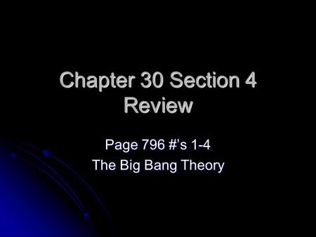 Chapter 30 Section 4 Review Page 796 #'s 1-4 The Big Bang Theory.